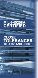 "MIL-I-45208A Certified, Close Tolerances to .005"" and less"